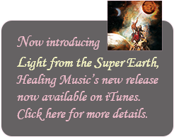 Now introducing Healing Music's new release Light from the Super Earth.